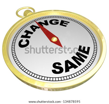 A gold compass with the words Change and Same to direct you to innovation and changing status or qualities to compete and achieve success - stock photo