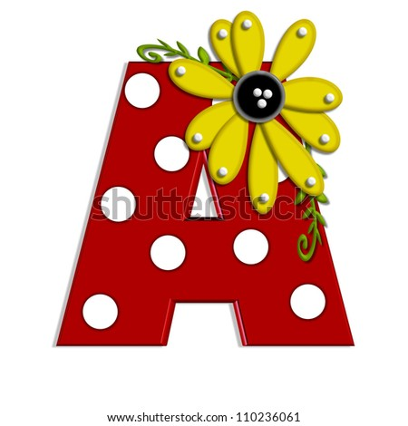 """A, in the alphabet set """"Sunflower Vine"""", is decorated with large polka dots and 3D sunflowers.  Flowers are yellow and letter is red. - stock photo"""