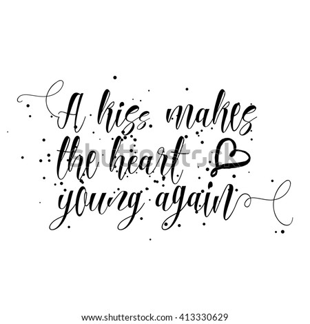 A kiss makes the heart young again. Hand drawn inspiration quote about affection, kind feeling and solicitude love in people relationships. Written calligraphy. Brush painted letters. - stock photo