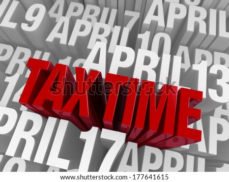 """A large, ominous red """"TAX TIME"""" looms over a background of April dates in light gray. - stock photo"""