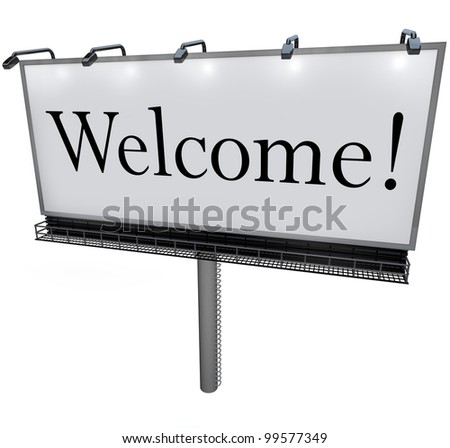 A large white billboard with the word Welcome greets you to a new place, neighborhood, company, or store - stock photo