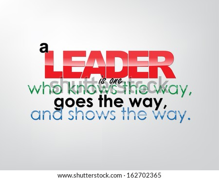 A leader is one who knows the way, goes the way, and shows the way. Motivational background. Typography poster.  - stock photo