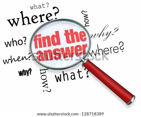 A magnifying glass hovering over several words like who, what, where, when, why and how, at the center of which is Find the Answer - stock photo