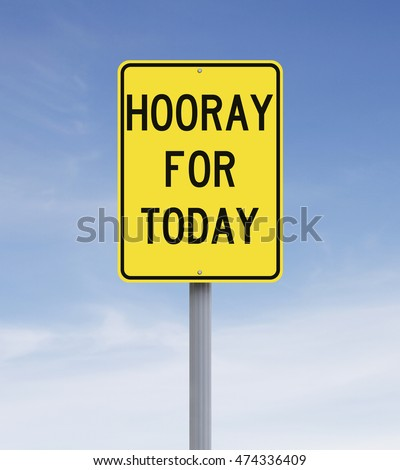 A modified road sign indicating Hooray for Today