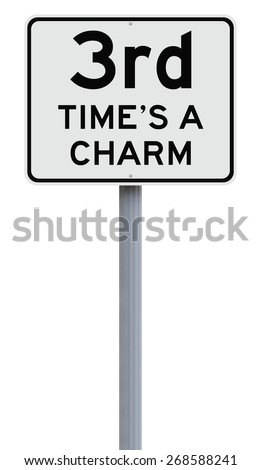 A modified speed limit sign indicating Third Time's A Charm  - stock photo