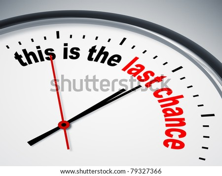 A nice clock with this is the last chance