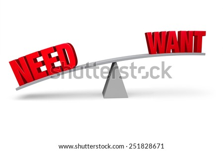 "A red ""NEED"" weighs down one end of a gray balance beam while a red ""WANT"" sits high in the air on the other end.  Isolated on white.  - stock photo"