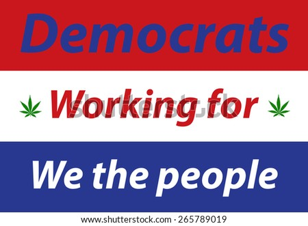 A red white and blue Democratic party working for we the people sign with two seven leaf marijuana leaves - stock photo