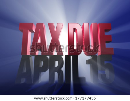 """A shiny bold, red """"TAX TIME"""" atop a dark gray """"APRIL 15"""" on a deep blue background brilliantly backlit with light rays shining through both words. - stock photo"""