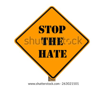 A sign asking every one to stop the hate with clipping path bat original size. - stock photo