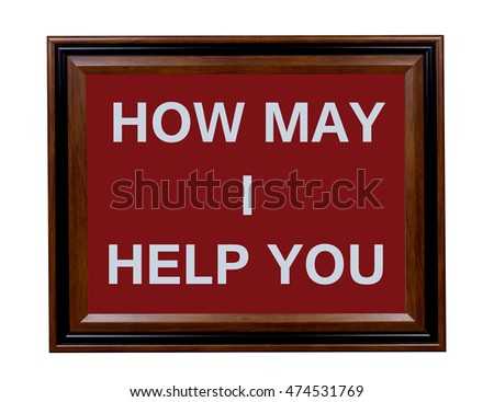 A sign asking everyone how I can help you.