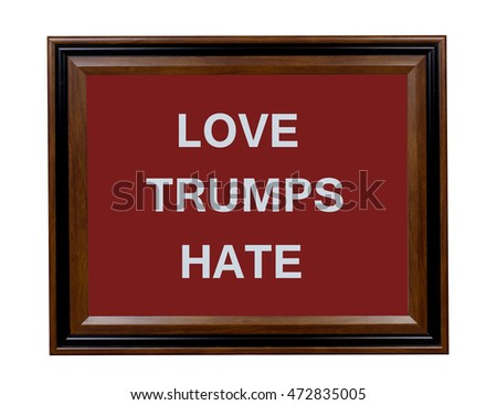 A sign indicating that love always wins out over hate.