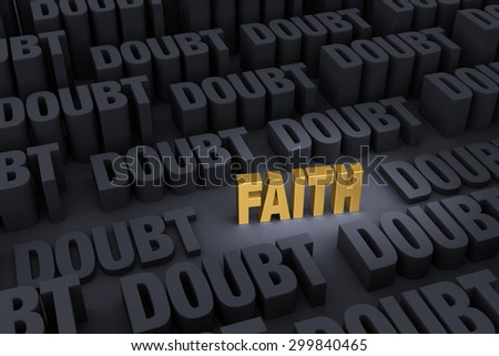"A small shining gold ""FAITH""  stands out in a dark background of gray ""DOUBT"" rising up around it. - stock photo"