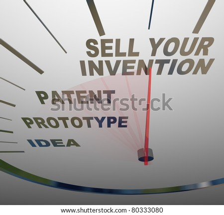 A speedometer with the words Sell Your Invention, Patent, Prototype, and Idea, representing the steps you should follow in creating a new device and selling it to customers - stock photo