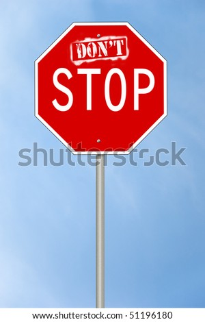 A stop sign with the text Don't Stop