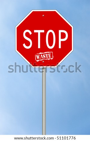 A stop sign with the text Stop Waste where the last word looks spray painted.