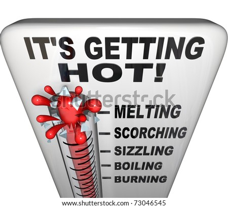 A thermometer with words It's Getting Hot at the top, with the mercury exploding through the glass and the descriptive terms melting, scorching, sizzling, boiling, burning