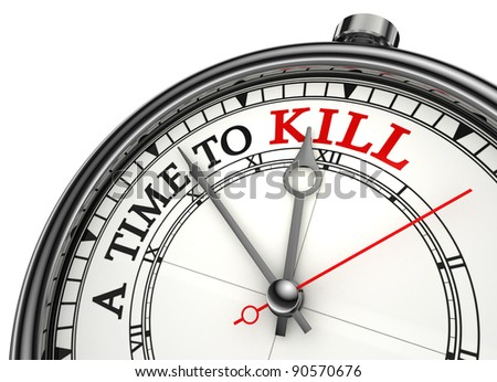 a time to kill red black words on concept clock closeup on white background metaphor