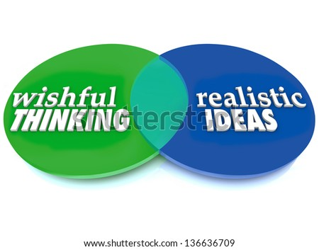 A Venn diagram of overlapping circles with the words Wishful Thinking and Realistic Ideas to illustrate dreams versus real plans that can be implemented to achieve a goal - stock photo
