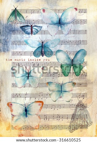 A vintage collage post card or poster design with watercolor butterflies and sheet music on distressed background with the words 'the music inside you' - stock photo