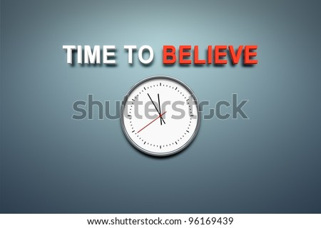 A wall with the words time to believe - stock photo