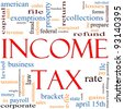 A word cloud concept around the words Income Tax with great terms such as April, refund, rate, bracket, file, prepare and more - stock photo