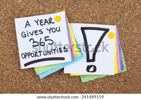 A Year Gives You 365 Opportunities / Motivational Inspirational Business Phrase Note - stock photo