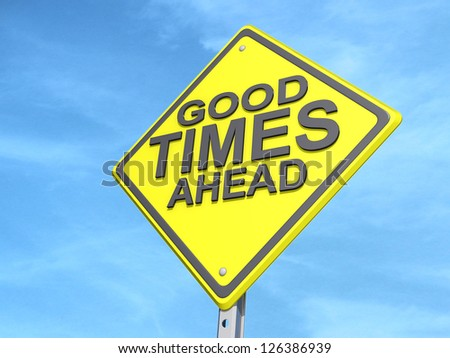 "A yield road sign with ""Good Times Ahead""on a blue sky Background. - stock photo"