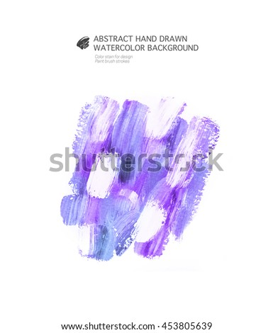 Abstract hand drawn acrylic watercolor background  Color stain for design Paint brush strokes