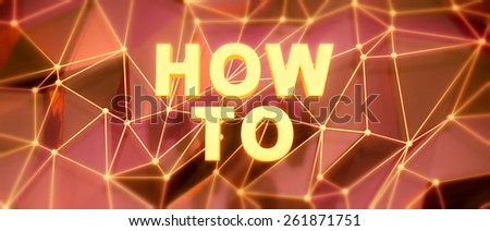 Abstract low-poly background. Word concept. Text how to. 3d render. - stock photo
