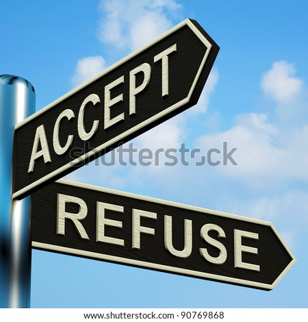 Accept Or Refuse Directions On A Signpost - stock photo