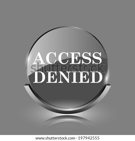 Access denied icon. Shiny glossy internet button on grey background.  - stock photo