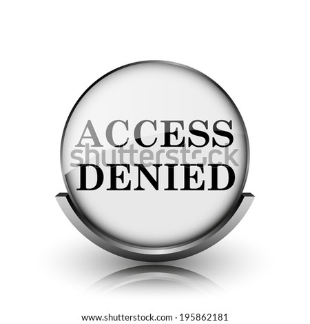 Access denied icon. Shiny glossy internet button on white background.  - stock photo