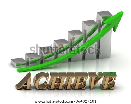 ACHIEVE- inscription of gold letters and Graphic growth and gold arrows on white background