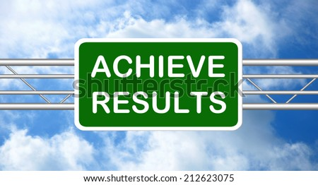 Achieve results ! One way Road sign - stock photo