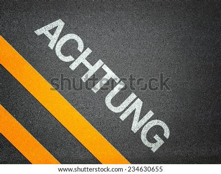 Achtung German Attention Text Road Asphalt