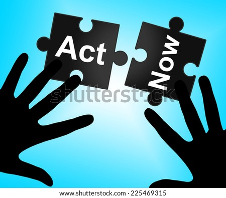 Act Now Indicating At This Time And Now - stock photo