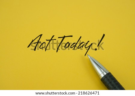 Act Today! note with pen on yellow background - stock photo