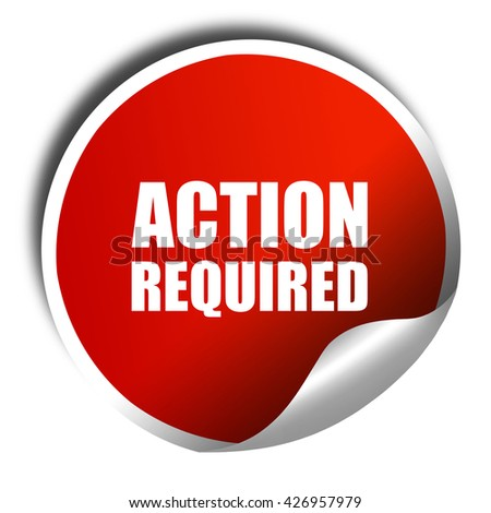 action required, 3D rendering, a red shiny sticker - stock photo