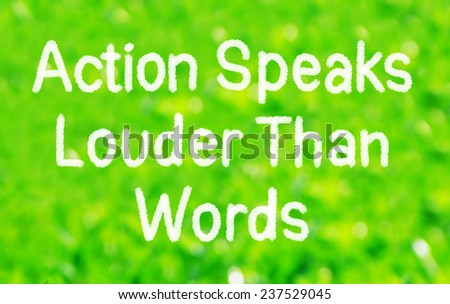 Action Speaks Louder Than Words Concept