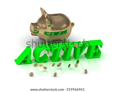 ACTIVE AND PIGGY - bright green letters and money on a white background - stock photo