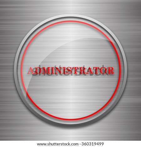 Administrator icon. Internet button on metallic background. - stock photo