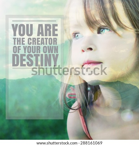 Adorable little girl with quote - You are the Creator of your own destiny - stock photo