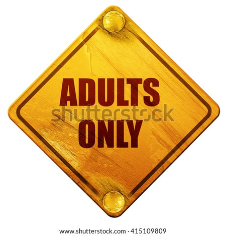 adults only sign, 3D rendering, isolated grunge yellow road sign - stock photo