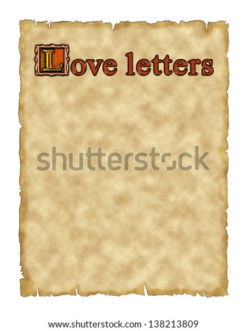 Aged and ragged natural parchment entitled Love Letters for use as a message card, texture or wallpaper.