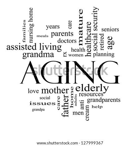 Aging word cloud concept in black and white with great terms such as seniors elderly