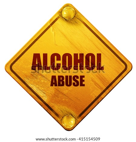 Alcohol abuse sign, 3D rendering, isolated grunge yellow road si - stock photo