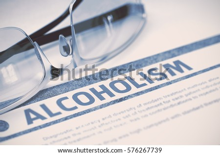 Alcoholism - Printed Diagnosis with Blurred Text on Blue Background with Pair of Spectacles. Medicine Concept. 3D Rendering.