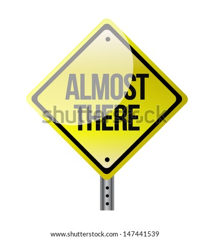 almost there road sign illustration design over white - stock photo