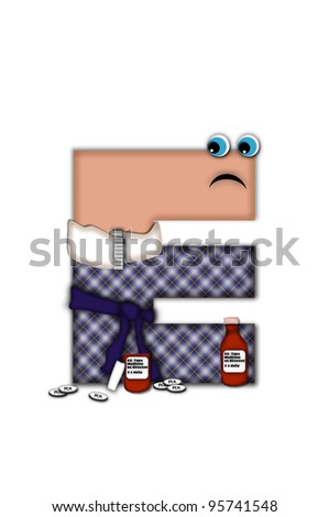 Alphabet letter E, in the alphabet set Flu Season, is dressed in plaid robe and scarf.  Letter has eyes and a miserable frown.  Medicine, thermometer, tissues or hot water bottle decorate letter. - stock photo